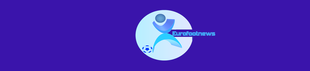 eurofootnews.net les news du foot.